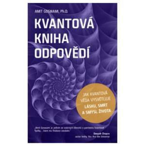 Anag Kvantová kniha odpovědí – Jak kvantová věda vysvětluje lásku, smrt a smysl života - Amit Goswami